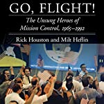 Go, Flight!: The Unsung Heroes of Mission Control, 1965–1992 (Outward Odyssey: A People's History of Spaceflight) | Rick Houston,J. Milt Heflin