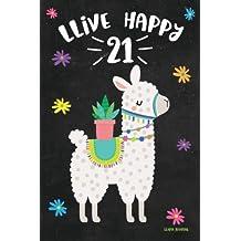 Llama Journal LLive Happy 21: Cute Happy Birthday 21 Years Old Llama Journal Notebook for Women, Birthday Llama Cactus Journal for Girls, Writing, Doodling for the 21st Birthday Year, 21 Year Old Birthday Gift for Girls!