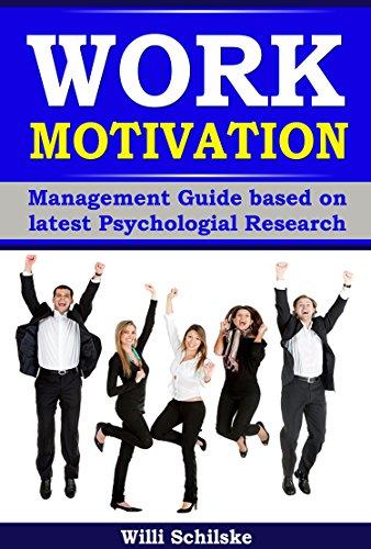 Work Motivation: Management Guide based on latest Psychological Research