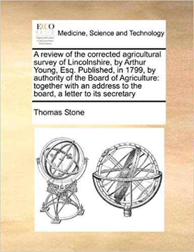 A review of the corrected agricultural survey of Lincolnshire, by Arthur Young, Esq. Published, in 1799, by authority of the Board of Agriculture: ... to the board, a letter to its secretary