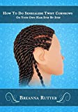 How To Do Senegalese Twist Cornrows On Your Own Hair Step By Step