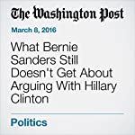 What Bernie Sanders Still Doesn't Get About Arguing With Hillary Clinton | Janell Ross