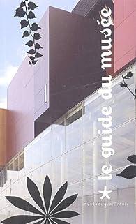 Le guide du musée du quai Branly par  Musée du quai Branly