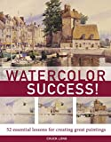 Watercolor Success!: 52 Essential Lessons for Creating Great Paintings