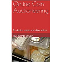 Online Coin Auctioneering: for dealer, estate and eBay sellers