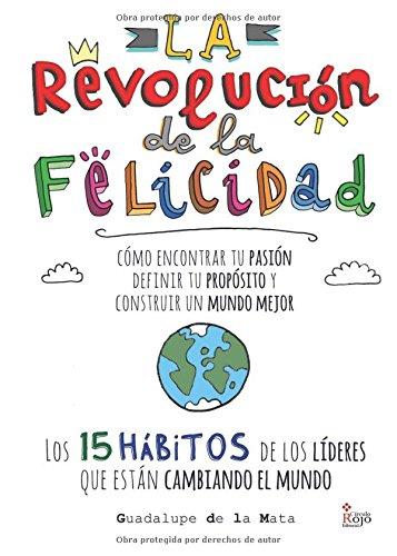 La revolución de la felicidad: Cómo encontrar tu Pasión, definir tu Propósito y construir un Mundo Mejor Los 15 hábitos de los Líderes que están Cambiando el Mundo (Spanish Edition) pdf epub