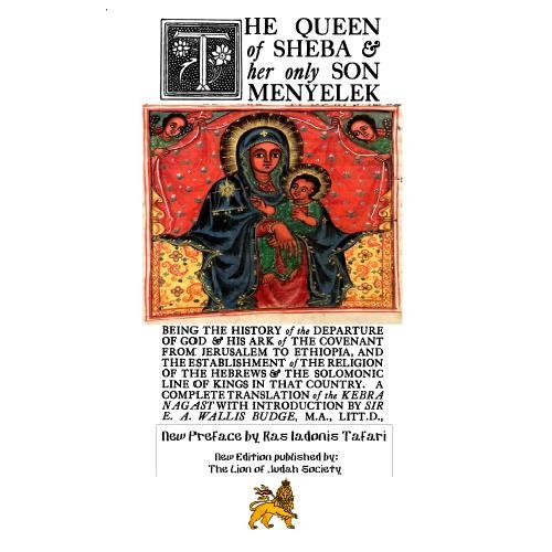 The Queen of Sheba And Her Only Son Menyelek, complete translation of the Kebra Nagast by Sir E. A. Wallis Budge