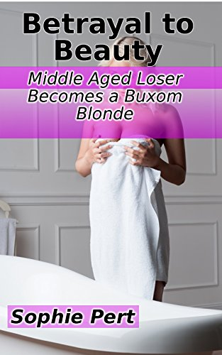 Betrayal to Beauty: Middle Aged Loser Becomes a Buxom Blonde ...