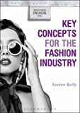 Key Concepts for the Fashion Industry, Reilly, Andrew, 0857853643