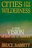 Cities in the Wilderness, Bruce E. Babbitt, 1559630930
