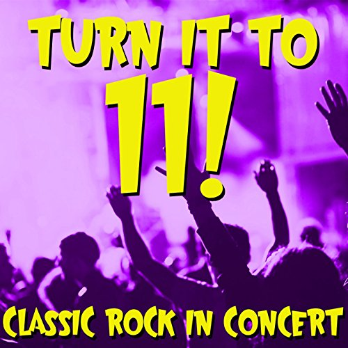 Turn It to 11! Classic Rock In...