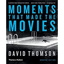 Moments That Made the Movies by David Thomson (2014-11-11)