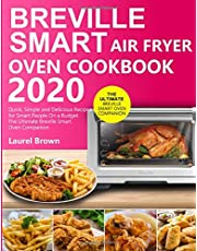 Breville Smart Air Fryer Oven Cookbook 2020: Quick, Simple and Delicious Recipes for Smart People On a Budget