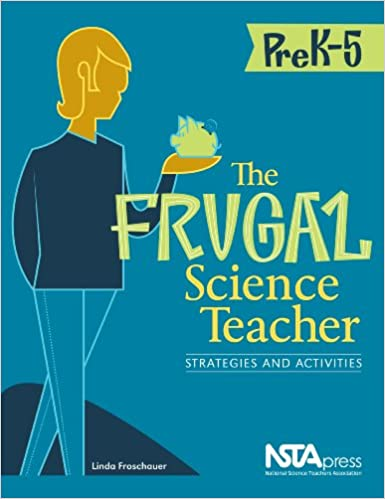 The Frugal Science Teacher, Pre K-5: Strategies and Activities