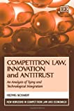 Competition Law, Innovation and Antitrust, H. Schmidt, 1848446322