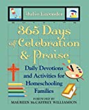 365 Days of Celebration and Praise: Daily Devotions and Activities for Homeschooling Families