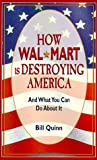 How Wal-Mart Is Destroying America, Bill Quinn, 0898159733