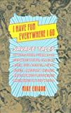 I Have Fun Everywhere I Go: Savage Tales of Pot, Porn, Punk Rock, Pro Wrestling, Talking Apes, Evil Bosses, Dirty Blues, American Heroes, and the Most Notorious Magazines in the World