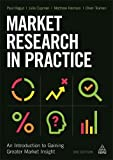 Market Research in Practice: An Introduction to Gaining Greater Market Insight
