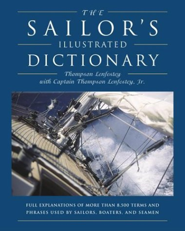 The Sailor's Illustrated Dictionary: Full Explanations of more than 8,500 Terms and Phrases Used by Sailors, Boaters, and Seamen by Brand: The Lyons Press