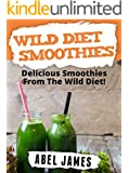 Wild Diet Smoothie Recipes: 20 Delicious and Official Wild Diet Approved Smoothie Recipes