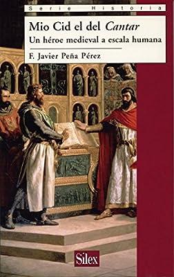 Mio Cid el del Cantar (Historia (silex)): Amazon.es: Peña Pérez, Francisco Javier: Libros