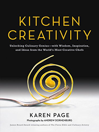Kitchen Creativity: Unlocking Culinary Geniuswith Wisdom, Inspiration, and Ideas from the World's Most Creative Chefs