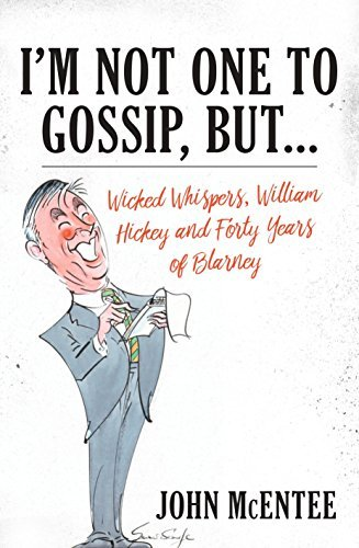 I'm Not One to Gossip, but...: Wicked Whispers, William Hickey and Forty Years of Blarney by John McEntee (2016-07-06)