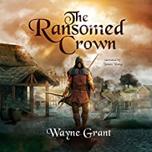 The Ransomed Crown: The Saga of Roland Inness, Volume 4 Audiobook by Wayne Grant Narrated by James Young