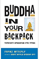 Buddha in Your Backpack: Everyday Buddhism for Teens Paperback