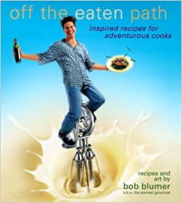 Off The Eaten Path Recipes Off the Eaten Path : Inspired Recipes for Adventurous Cooks: Bob Blumer: 9780345421500: Amazon.com: Books