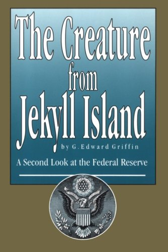 The Creature from Jekyll Island: A Second Look at the Federal - Bank Federal Reserve
