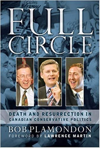 Full Circle Death And Resurrection In Canadian Conservative Politics By Bob Plamondon
