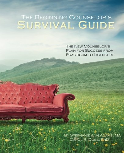 The Beginning Counselor's Survival Guide: The New Counselor's Plan for Success from Practicum to Licensure