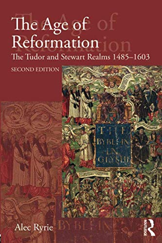 The Age of Reformation (Religion, Politics and Society in Britain)