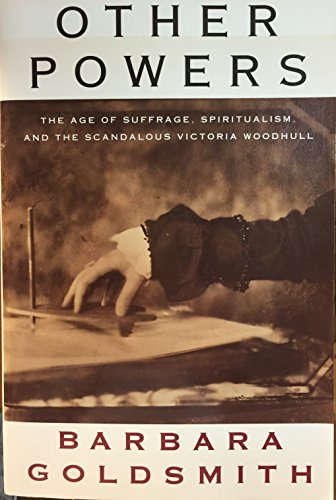 Other Powers - The Age Of Suffrage, Spiritualism, And The Scandalous Victoria Woodhull