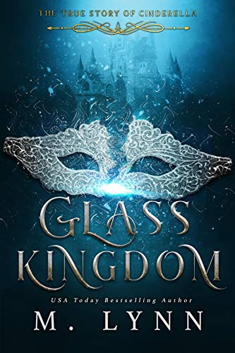Glass Kingdom (Fantasy and Fairytales Book 4) by [Lynn, M]