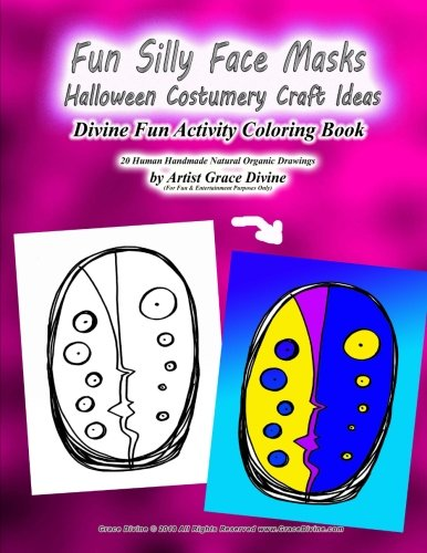 Fun Silly Face Masks  Halloween Costumery Craft Ideas  Divine Fun Activity Coloring Book  20 Human Handmade Natural Organic Drawings by Artist Grace Divine (For Fun & Entertainment Purposes Only) for $<!--$6.00-->
