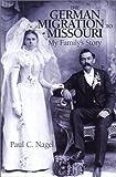The German Migration to Missouri, Paul C. Nagel, 0972273964
