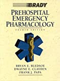 Prehospital Emergency Pharmacology, Bledsoe, Bryan E. and Clayden, Dwayne E., 083596065X