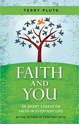 com faith and you short essays on faith in everyday com faith and you 28 short essays on faith in everyday life 9781598510157 terry pluto books