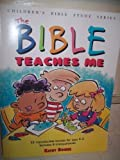 The Bible Teaches Me, Kathy Downs, 0784703620