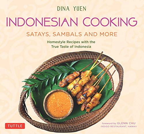 Indonesian Cooking: Satays, Sambals and More: Homestyle Recipes with the True Taste of Indonesia by Dina Yuen