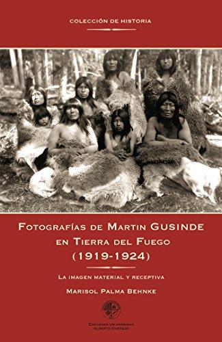 Descargar Libro Fotografías De Martin Gusinde En Tierra Del Fuego : La Imagen Material Y Receptiva Marisol Palma Behnke