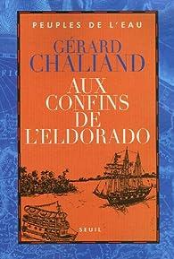 Aux confins de l'Eldorado par Gérard Chaliand