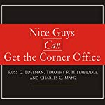 Nice Guys Can Get the Corner Office: Eight Strategies for Winning in Business Without Being a Jerk | Russ C. Edelman,Timothy R. Hiltabiddle,Charles C. Manz