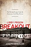 Front cover for the book Libby Prison Breakout: The Daring Escape from the Notorious Civil War Prison by Joseph Wheelan
