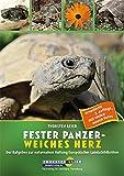 Fester Panzer – weiches Herz: Der Ratgeber zur naturnahen Haltung Europäischer Landschildkröten (neue 3. Auflage 2017)