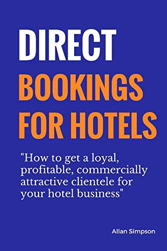 Direct Bookings For Hotels: How To Get A Loyal, Profitable, Commercially Attractive Clientele For Your Hotel - Booking Hotel Com