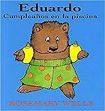Eduardo: Cumplea?os en la piscina (Edward: Birthday in the pool) (Edward-the-Unready) (Spanish Edition) by Rosemary Wells (1996-01-03)
